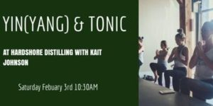 Be Well Yin (Yang) & Tonic with Hardshore Distillery & Kait Johnson @ Hardshore Distilling Company | Portland | Maine | United States