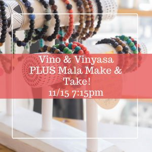 Vino and Vinyasa PLUS Mala Bracelet Make and Take @ Gorham Yoga Company | Gorham | Maine | United States