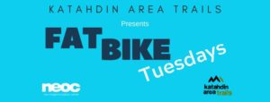 Fat Bike Tuesdays @ Katahdin Area Trails